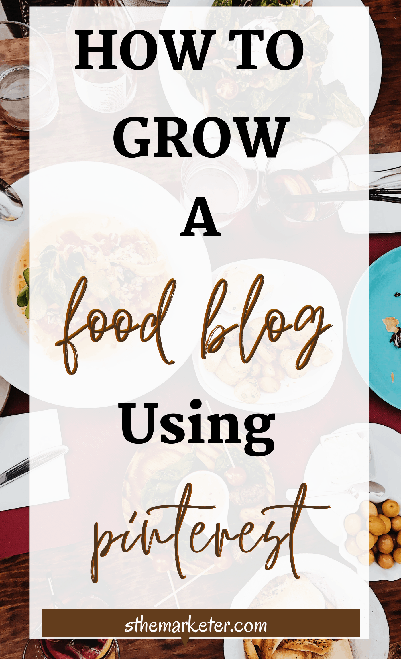 How to Grow a Food Blog Using Pinterest: Marketing Tips & Strategies